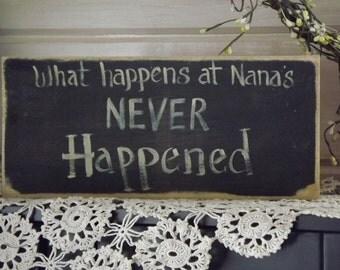 "Nana sign.. wood painted sign"" What happens at Nana's ...Never happened"""