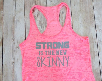 Strong Is The New Skinny Tank Top. Workout Tank Top. Fitness Tank Top. Gym Tank Top. Racerback Burnout Tank Top. Gym Shirt. Workout Shirt
