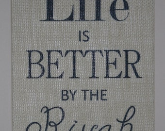 Life is Better by the Rivah River House Burlap Sign/Wall Print
