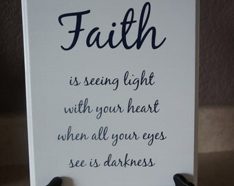 Faith is seeing the light with your heart when your eyes see darkness Wood  Plaque sign Handmade USA 9x11 Home Decor Office Church