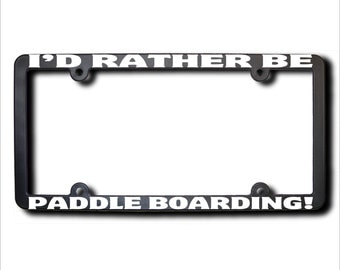 I'd Rather Be Paddle Boarding License Plate Frame (T) Made in USA