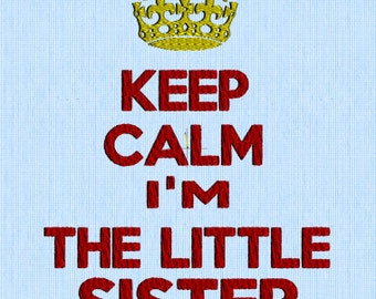 Keep Calm I'm The Little Sister - Embroidery Design