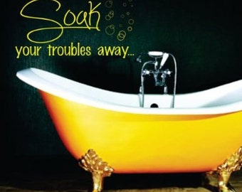 Soak Your Troubles Away Decal Sticker Wall Art Graphic Room Bathroom