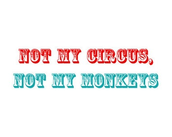 NOT MY CIRCUS, Not my Monkeys - Funny Card for him or her - Boyfriend, husband, girlfriend, wife, or friend with benefits:)