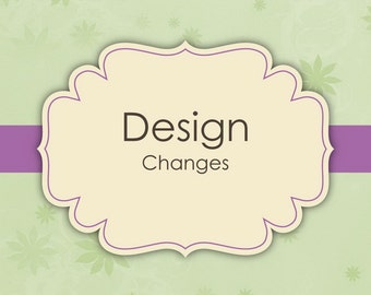 Design Changes - Custom Made For You