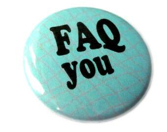 FAQ you, 25mm badge, 1'' pinback button, Ø 1 inch pin