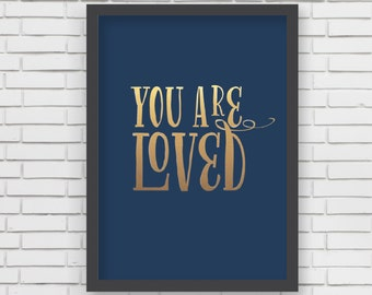 Metallic Gold You Are Loved - 5x7 or 8x10