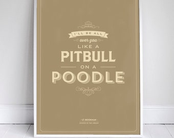 """All Over You Like a Pitbull on a Poodle - Seinfeld Poster - Quote - 11x17"""" - Dogs"""
