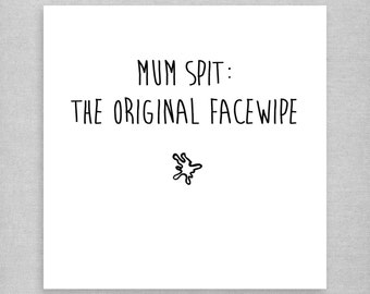 Mother's Day Card. Mum Spit: The Original Facewipe. Daughter. Son.