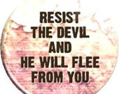 Resist the devil and he will flee from you. Item  FD28-36 - 1.25 inch Metal Pin back Button or Magnet
