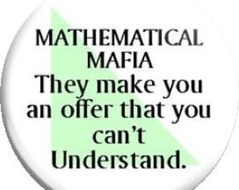 Mathematical Mafia. Item  FD25-59  - 1.25 inch Metal Pin back Button or Magnet