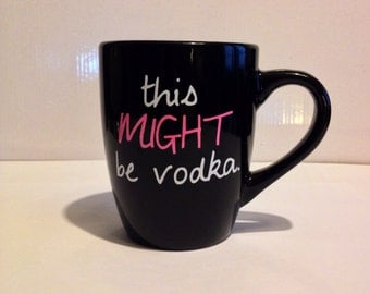 This MIGHT Be Vodka 16oz Funny Coffee Mug FEATURED on BUZZFEED!