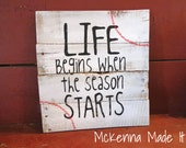 Life Begins When the Season Starts - Pallet Wood Sign!