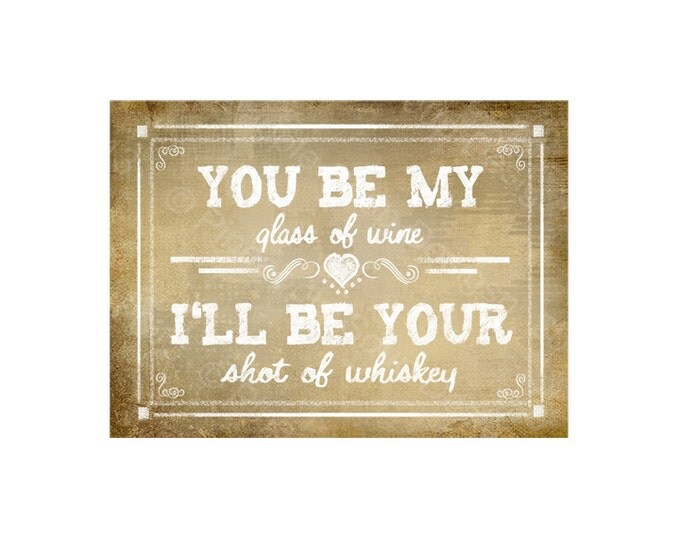 You be My glass of Wine, I'll be your shot of whiskey - Printable Bar Sign -  instant download - DIY - Vintage Heart Collection