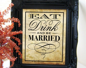 "Instant Download- 8"" x 10"" Printable Jpeg PDF DIY Vintage Wedding Sign: Eat, Drink And Be Married!"
