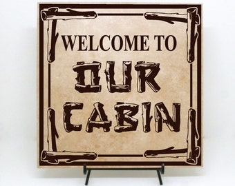 Welcome to our Cabin Sign (Wood Board Sign or Tile Sign) - Cabin Gift, Cabin Decor Cabin Sign, Welcome Sign, Rustic Decor, Vacation Home