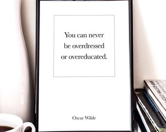 You can never be overdressed or overeducated, Oscar Wilde Quote, Printable Art, Fashion Quote, Minimalistic