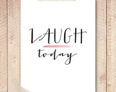 Quote Art Print, Laugh Today, Nursery Art Print Printable, 8x10 Instant Download Digital FIle, Black and White