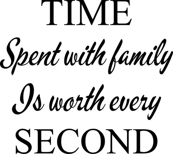 Time Spent With Family Is Worth Every Second Wall By