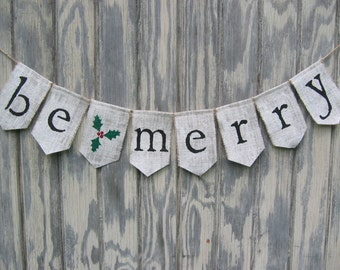 Christmas banner, Be Merry Banner, Be Merry Bunting, Be Merry Garland, Holiday Christmas Rustic Decor, Burlap Bunting Banner