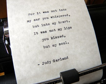 """Judy Garland Quote, """"For It Was Not Into My Ear You Whispered..."""" Hand-typed on Vintage Typewriter"""