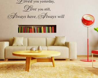 Loved you yesterday. Love you still wall decal | love and marriage wall decal.