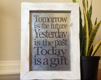 Tomorrow Is The Future Yesterday is The Past Today Is A Gift Wooden Quote Sign Rustic Wood Sign Country Home Decor Sheet Metal