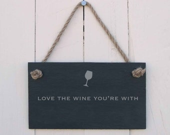 Slate Hanging Sign 'Love The Wine You're With' (SR230)