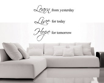 Learn from yesterday Live for today Hope for tomorrow - Vinyl Wall Quote