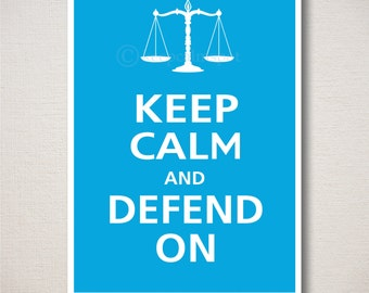 Keep Calm and DEFEND ON Lawyer Art Print 5x7 (Featured color: Topaz--choose your own colors)