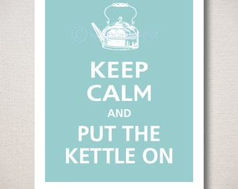 Keep Calm and PUT The KETTLE ON Typography Kitchen Art Print 8x10 (Featured color: Reflecting Pool--choose your own colors)