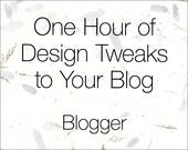 One Hour of Design Tweaks to Your Blog - Blogger Platform