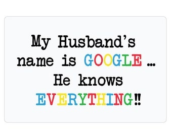 Novelty Mousemat Gift My Husband's Name is Google He Knows Everything Wife Gift For Her Humour Funny Present Birthday Anniversary