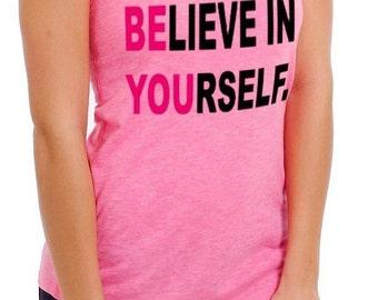 Believe In Yourself - Racer Back Tank - Women Top - Tops - Tank - Tshirt