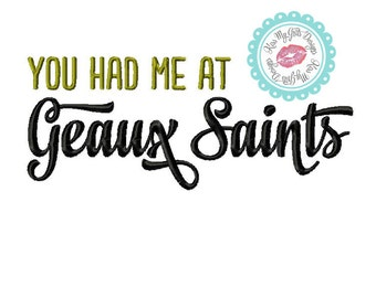 You had me at Geaux Saints Machine Embroidery  Design