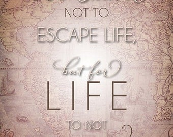 8x10 or 11x14 We travel not to escape life but for life to not escape us print
