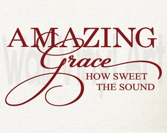 Amazing Grace How Sweet the sound. Vinyl Decal- Wall Art, Bedroom, playroom