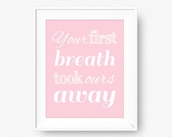 Pink nursery quote, Your first breath took ours away, nursery printable, light pink printable, digital, pink nursery printable wall art