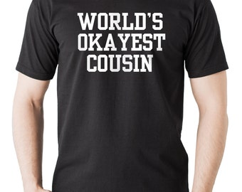 World's Okayest Cousin Funny Cousin Tee Shirt T-shirt