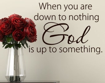 Wall Decal Words - When You Are Down To Nothing God Is Up To Something - Household Words - Vinyl Wall Decal - Bible Gift - God