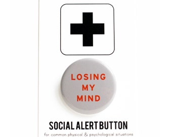 LOSING MY MIND - Funny Pinback Button Social Alert Button