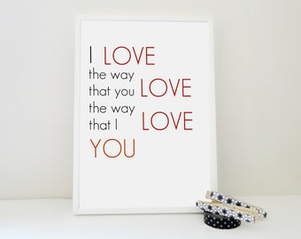 Love the Way Art Typography Print Love Confession Print Valentine Gift Anniversary Gift