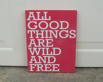 READY TO SHIP All Good Things Are Wild And Free 10x12 Wood Sign