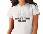 What the Frak? Funny Battlestar Galactica inspired woman's t-shirt