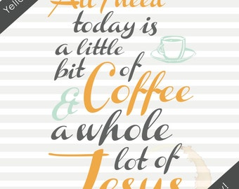 A Little Bit of Coffee and a Whole Lot of Jesus Print