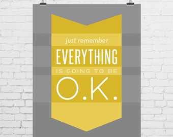 DIGITAL PRINT - Just Remember, Everything Is Going to Be O.K.