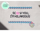 Finished Unframed Cross Stitch. 'Screw you, I'm hilarious.' Freaks & Geeks. MATURE.