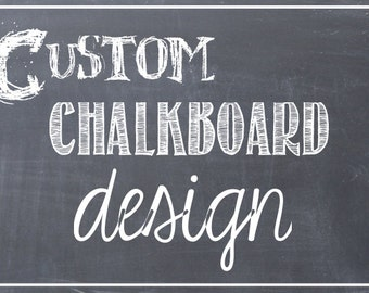 chalkboard printable - one page custom design with revisions - weddings, parties, announcements, photo props