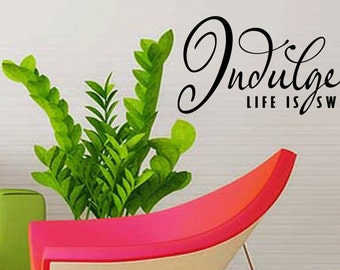 Indulge Life Is Sweet Wall Decal Vinyl Quote Kitchen Decor (493)