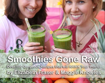 Smoothies Gone Raw Over 100 Gorgeous Recipes that will RAWK Your World